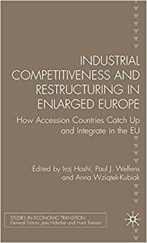 Book Industrial Competitiveness and Restructuring in Enlarged Europe: How Accession Countries Catch Up and Integrate in the European Union (Studies in Economic Transition)