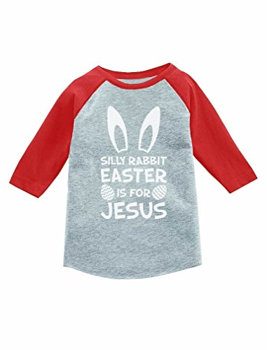 Silly Rabbit Easter is for Jesus Cute 3/4 Sleeve Baseball Jersey Toddler Shirt 4T Red