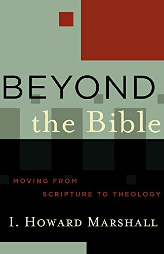 Beyond the Bible: Moving from Scripture to Theology (Acadia Studies in Bible and Theology)