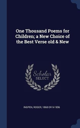 Read Online One Thousand Poems for Children; a New Choice of the Best Verse old & New pdf epub