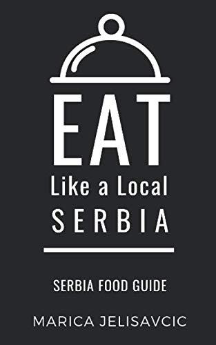 EAT LIKE A LOCAL-SERBIA: Serbia Food Guide...