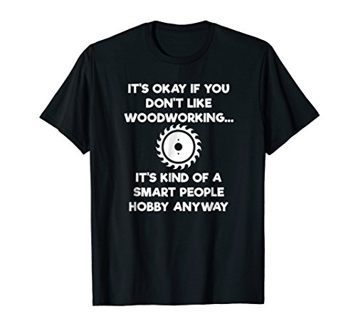 Woodworking T-shirt - Funny Woodworker Smart People