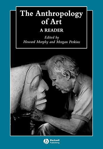 The Anthropology of Art: A Reader (Art Reader Anthropology Of The A)