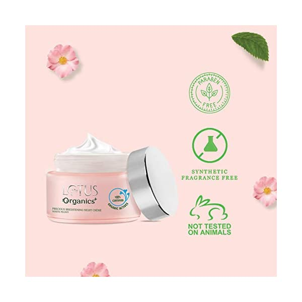 Lotus Organics+ Precious Brightening Night Crème(Night Cream) for a brighter appearance, 100% Certified Organic Actives… 2021 June 100% Certified Organic White Peony makes skin fairer and reduces dark spots, blemishes, and pigmentation Unique 100% chemical-free night crème - we have been able to avoid chemicals completely Best night crème for youthful and naturally radiant skin