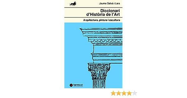 Diccionari dHistòria de lArt: Arquitectura, pintura i escultura: Amazon.es: Salvà i Lara, Jaume: Libros