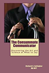 The Consummate Communicator: Discovering the Art and Science of What to Say
