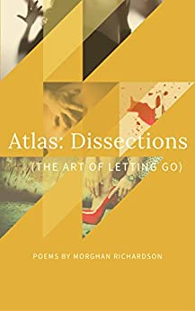 Atlas: Dissections: (The Art of Letting Go) by [Richardson, Morghan]
