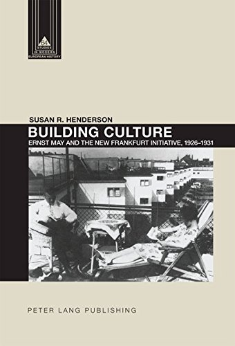 Building Culture: Ernst May and the New Frankfurt am Main Initiative, 1926–1931 (Studies in Modern European History)