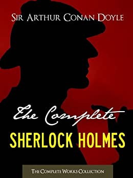 THE COMPLETE SHERLOCK HOLMES and THE COMPLETE TALES OF TERROR AND MYSTERY: Authorised Version by the Conan Doyle Estate, Ltd. (ILLUSTRATED) (Complete Works ... Doyle | The Complete Works Collection) by [Doyle, Sir Arthur Conan, The Conan Doyle Estate Ltd]