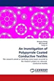 An Investigation of Polypyrrole Coated Conductive Textiles, Hongxia Wang and Akif Kaynak, 3843375135
