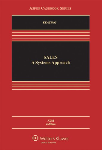 Sales: A Systems Approach, Fifth Edition (Aspen Casebook Series)