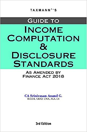Guide to Income Computation and Disclosure Standards-As Amended by Finance Act 2018 [3rd Edition(A.Y 2018-19)]