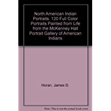 North American Indian Portraits: 120 Full-Color Portraits Painted from Life from the McKenney-Hall Portrait Gallery of American Indians