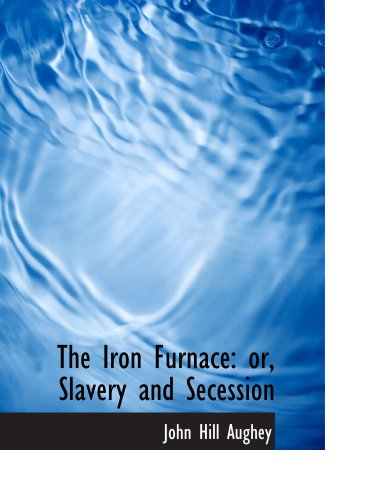 Download The Iron Furnace: or, Slavery and Secession pdf epub