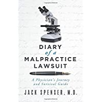 DIARY of a MALPRACTICE LAWSUIT: A Physician's Journey and Survival Guide
