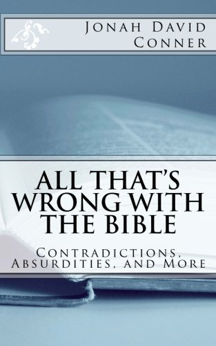 All That's Wrong with the Bible: Contradictions, Absurdities, and More: 2nd expanded edition