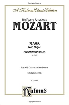 Mass in C Major (Coronation Mass, K. 317): Satb with Satb Soli (Orch.) (Latin Language Edition) (Kalmus Edition)