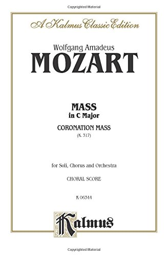 Mass in C Major (Coronation Mass, K. 317): SATB with SATB Soli (Orch.) (Latin Language Edition) (Kalmus Edition) (Latin Edition) by Alfred Music
