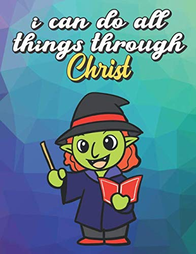 I Can Do All Things Through Christ: Green Halloween Witch with Magic Wand and Book, Wide Ruled Lined Notebook for School Class Notes]()