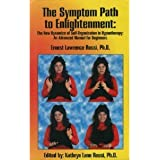 The Symptom Path to Enlightenment: The New Dynamics of Self-Organization in Hypnotherapy : An Advanced Manual for…
