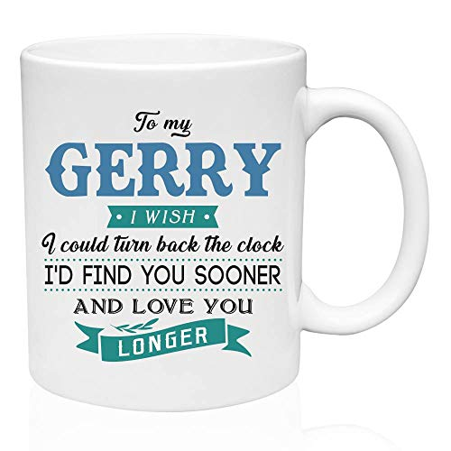 (Funny Gifts Ideas Coffee Mug For Men To My Gerry I Wish I Could Turn Back The Clock I'd Find You Sooner And Love You Longer Funny Coffee Mug Gifts)
