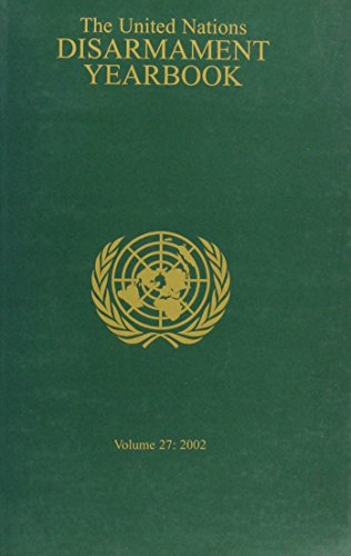 The United Nations Disarmament Yearbook, 2002 (United Nations Disarmament Yearbook, Vol 27)