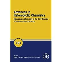 Heterocyclic Chemistry in the 21st Century: A Tribute to Alan Katritzky (Advances in Heterocyclic Chemistry Book 121)