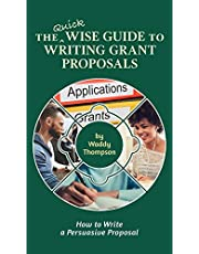 The Quick Wise Guide to Writing Grant Proposals: Learn How to Write a Proposal in 60 Minutes