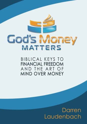 God's Money Matters: Biblical Keys to Financial Freedom and the Art of Mind Over Money