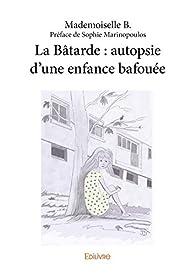 La Bâtarde : autopsie d'une enfance bafouée par Mademoiselle B.