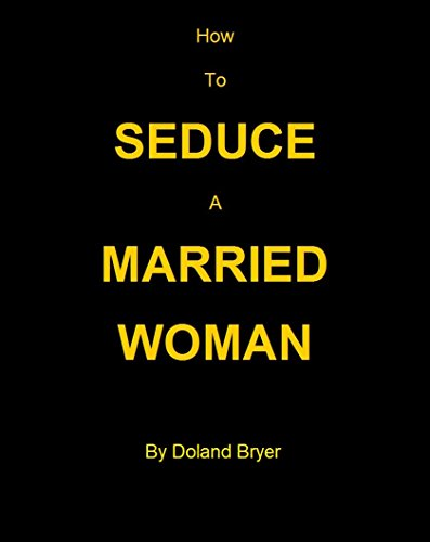 How to Seduce A Married Woman