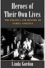 Heroes of Their Own Lives: The Politics and History of Family Violence--Boston, 1880-1960 Paperback