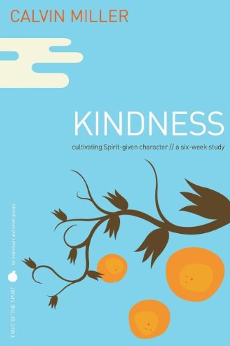 Kindness: Cultivating Spirit-given Character: a Six-week Study (Fruit of the Spirit)