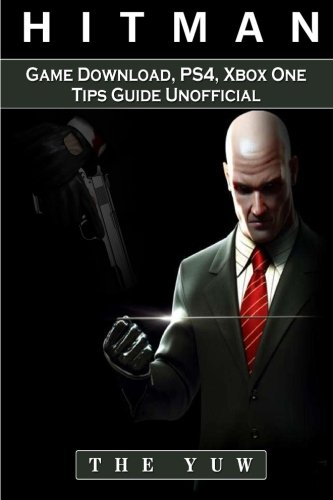 Hitman 2 Game Download, PS4, Xbox One, Tips, Guide Unofficial: Beat the Game!