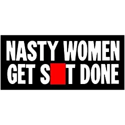New Black Sticker Decal Comedy Feminist Feminism Nasty Woman Women Get Shit Done Hilary Hillary Clinton Anti Donald Trump