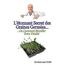 L'étonnant secret des graines germées ou comment réveiller votre vitalité (French Edition)