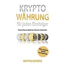 Krypto Währung für jeden Einsteiger: Bitcoin, Ethereum, Blockchain, ICOs & Co. simple erklärt (German Edition)