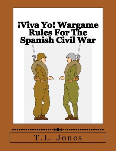 ¡Viva Yo! Wargame Rules For The Spanish Civil War [Jones, Mr. T.L.] (Tapa Blanda)