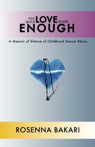 Too Much Love Is Not Enough: A Memoir of Silence of Childhood Sexual Abuse [Dr. Rosenna Bakari] (Tapa Blanda)
