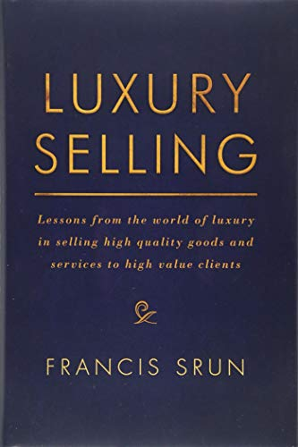 Luxury Selling: Lessons from the world of luxury in selling high quality goods and services to high value clients
