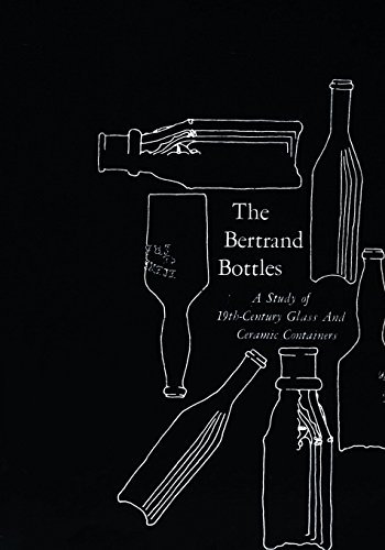 The Bertrand Bottles: A Study of 19th-Century Glass and Ceramic Containers Ronald R Switzer