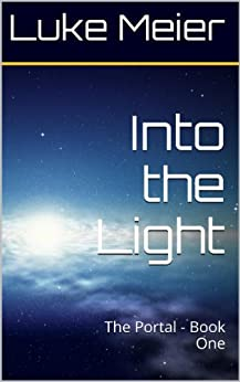 Into the Light: The Portal - Book One by [Meier, Luke]