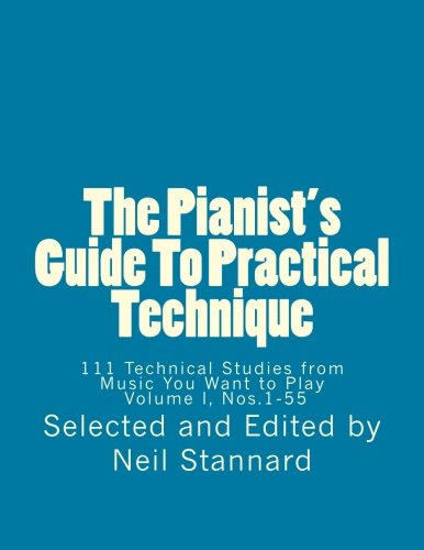The Pianist's Guide To Practical Technique, Vol. 1: 111 Technical Studies from Music You Want to Play  Volume I (The Pianist's Guide To Practical ... Studies from Music You Want to Play  I, 2014)