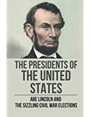 The Presidents Of The United States: Abe Lincoln And The Sizzling Civil War Elections: 1860 Election Results