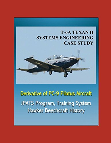 Pilatus Pc (T-6A TEXAN II Systems Engineering Case Study - Derivative of PC-9 Pilatus Aircraft - JPATS Program, Training System, Hawker Beechcraft History)