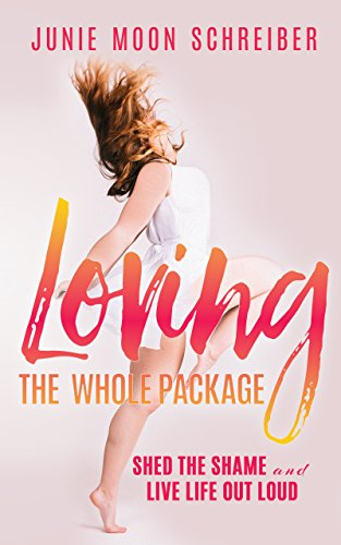 Loving the whole package shed the shame and live life out loud loving the whole package shed the shame and live life out loud by moon fandeluxe Images