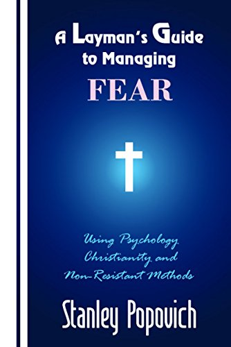 A Layman's Guide to Managing Fear: Using Psychology, Christianity, and Non-Resistant Methods (English Edition)