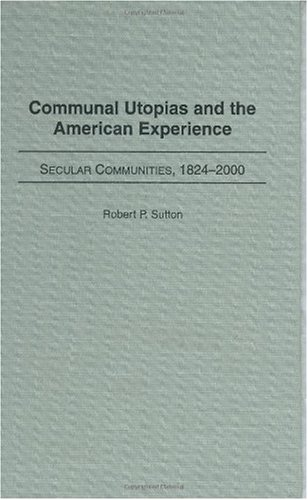 Communal Utopias and the American Experience: Secular Communities, 1824-2000