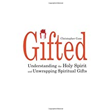 Gifted: Understanding the Holy Spirit and Unwrapping Spiritual Gifts