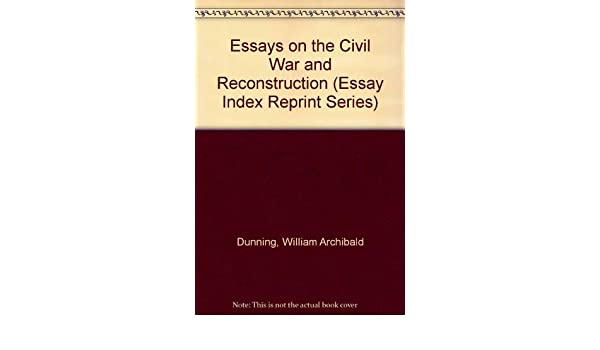 A Modest Proposal Essay Amazoncom Essays On The Civil War And Reconstruction Essay Index Reprint  Series  William Archibald Dunning Books How To Start A Science Essay also Essay On English Teacher Amazoncom Essays On The Civil War And Reconstruction Essay Index  Thesis Argumentative Essay